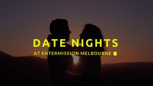 date nights at entermission melbourne